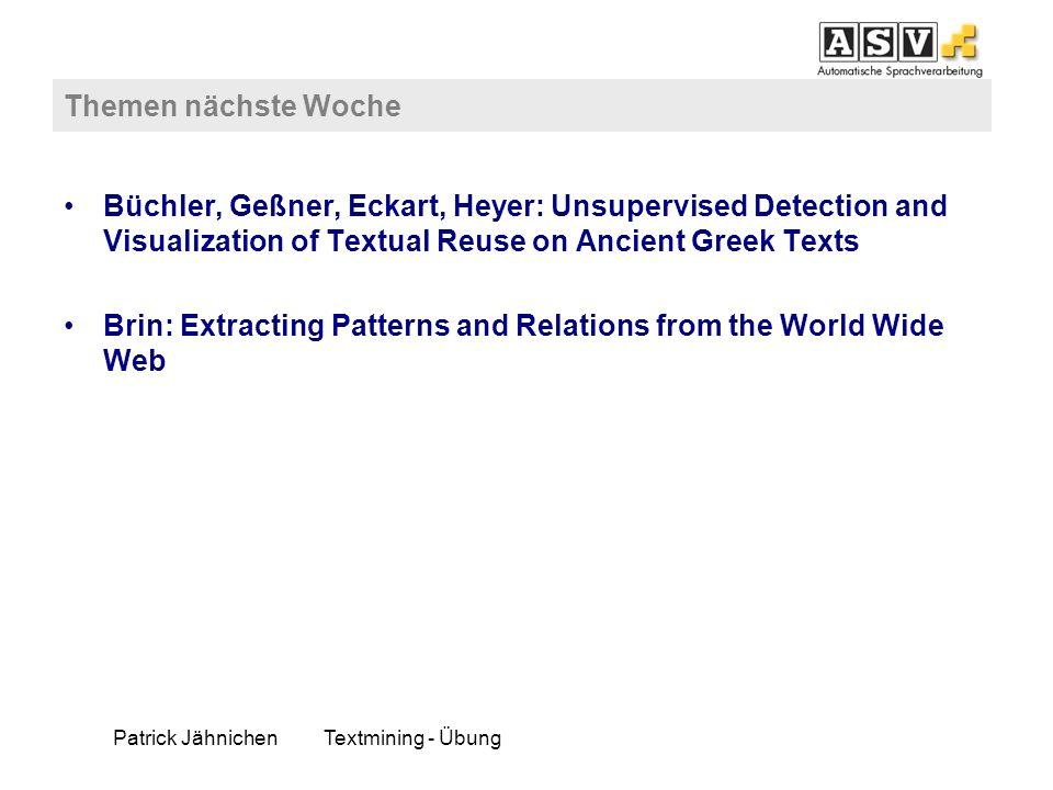 Patrick JähnichenTextmining - Übung Themen nächste Woche Büchler, Geßner, Eckart, Heyer: Unsupervised Detection and Visualization of Textual Reuse on