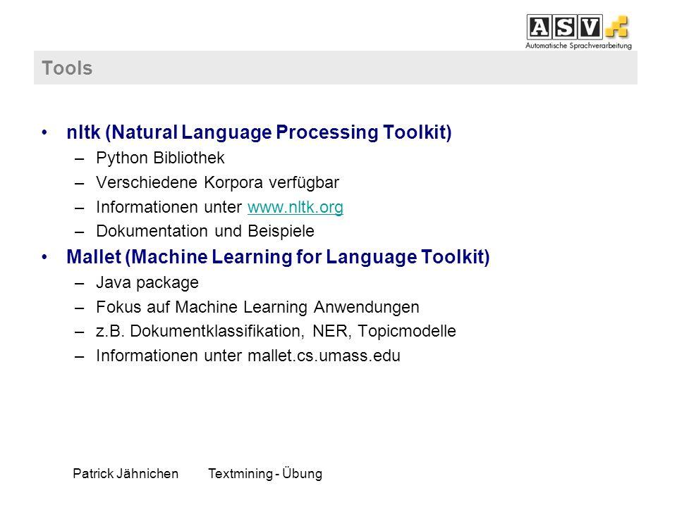 Patrick JähnichenTextmining - Übung Tools nltk (Natural Language Processing Toolkit) –Python Bibliothek –Verschiedene Korpora verfügbar –Informationen