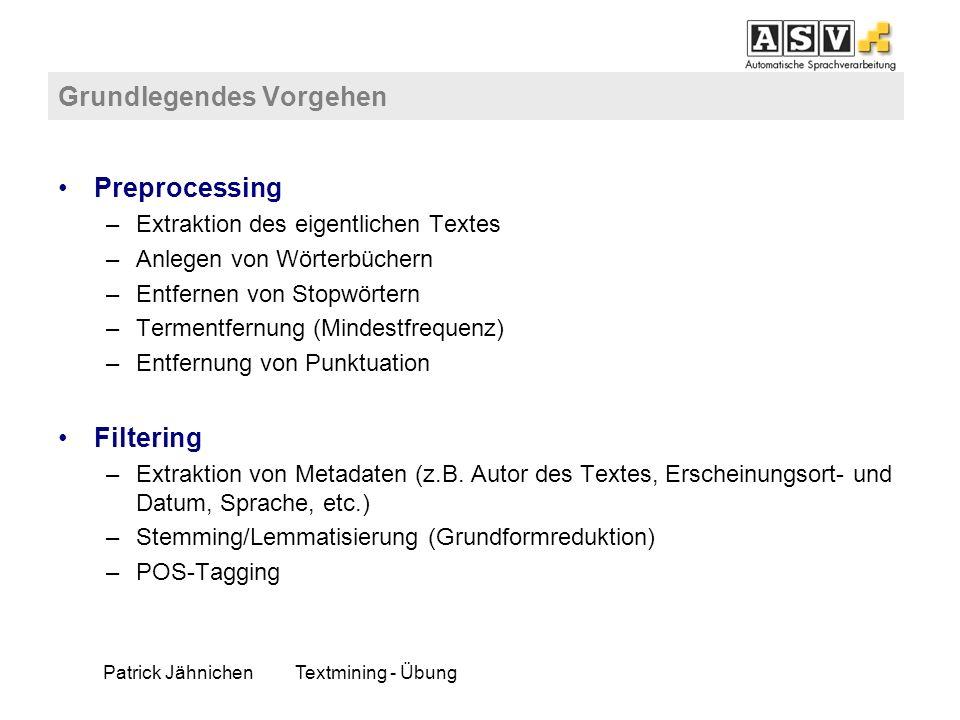 Patrick JähnichenTextmining - Übung Grundlegendes Vorgehen Preprocessing –Extraktion des eigentlichen Textes –Anlegen von Wörterbüchern –Entfernen von