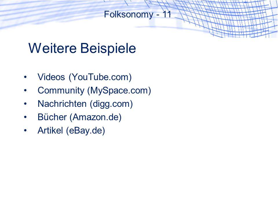 Weitere Beispiele Videos (YouTube.com) Community (MySpace.com) Nachrichten (digg.com) Bücher (Amazon.de) Artikel (eBay.de) Folksonomy - 11