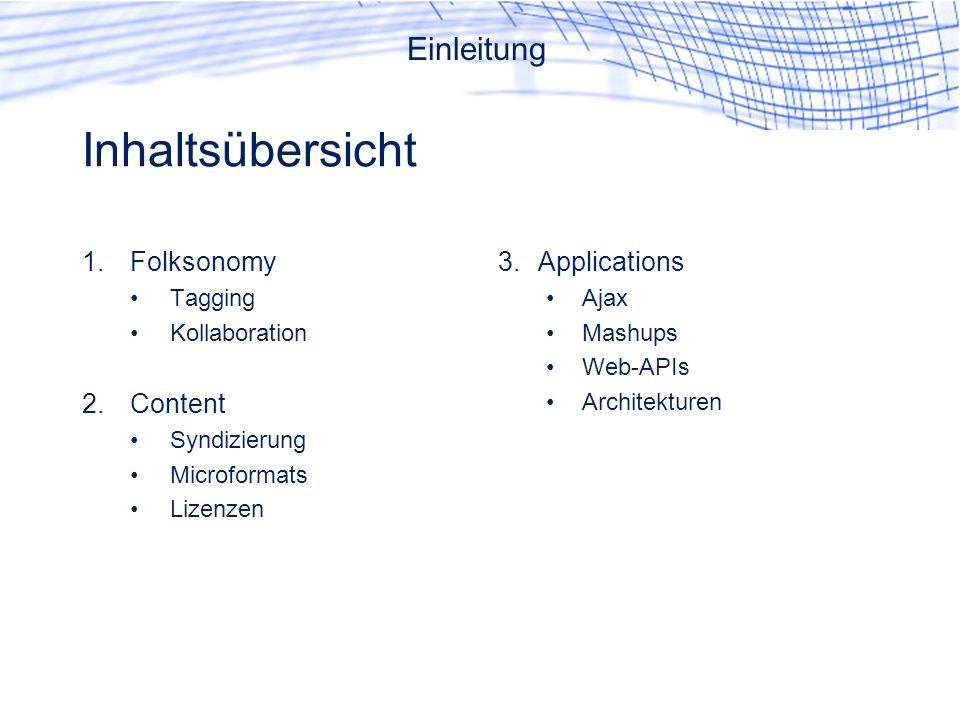 Inhaltsübersicht 1.Folksonomy Tagging Kollaboration 2.Content Syndizierung Microformats Lizenzen 3.Applications Ajax Mashups Web-APIs Architekturen Einleitung