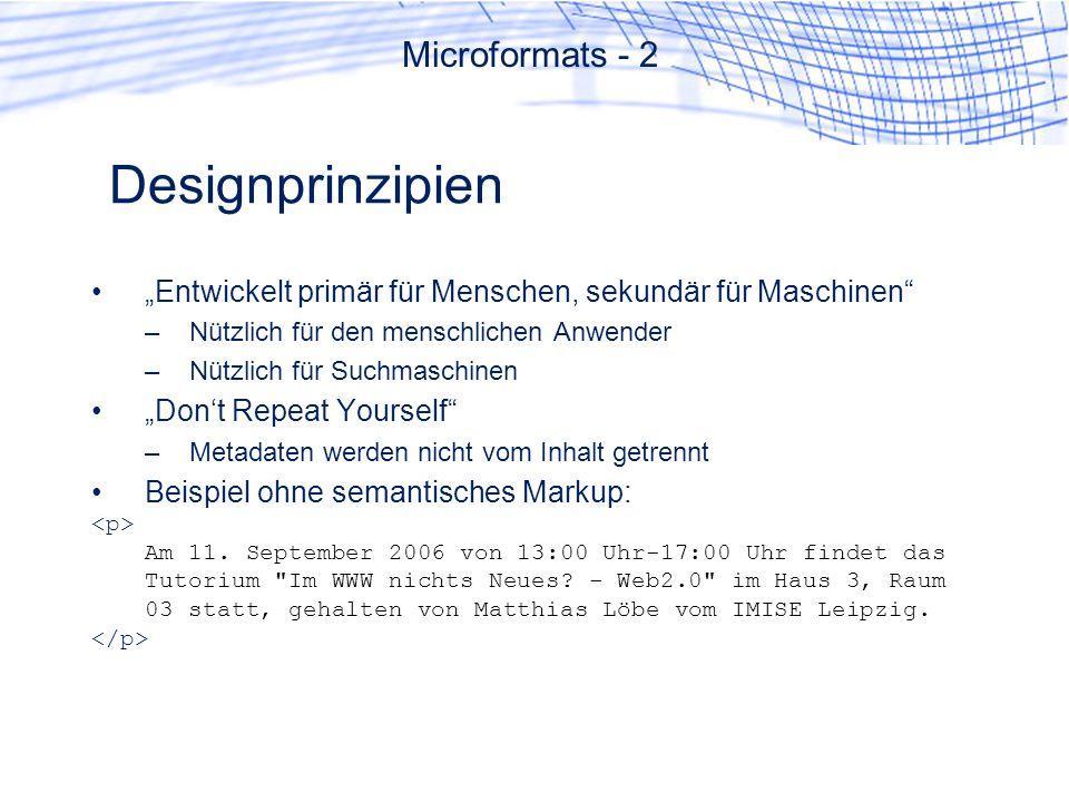 Designprinzipien Entwickelt primär für Menschen, sekundär für Maschinen –Nützlich für den menschlichen Anwender –Nützlich für Suchmaschinen Dont Repeat Yourself –Metadaten werden nicht vom Inhalt getrennt Beispiel ohne semantisches Markup: Am 11.