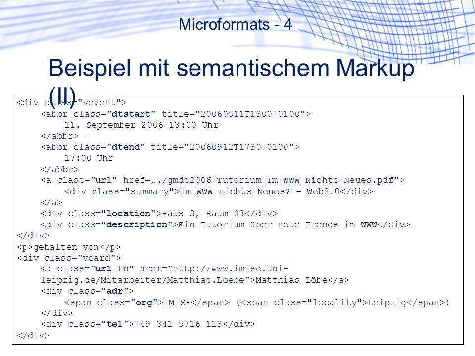 Beispiel mit semantischem Markup (II) 11. September 2006 13:00 Uhr - 17:00 Uhr Im WWW nichts Neues? - Web2.0 Haus 3, Raum 03 Ein Tutorium über neue Tr