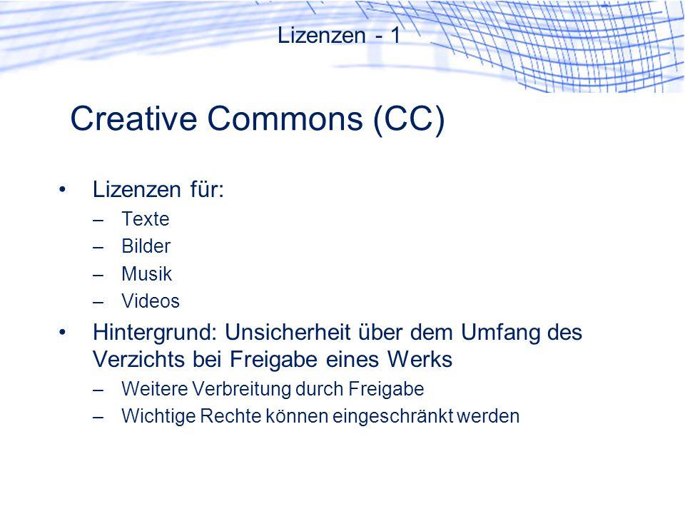 Creative Commons (CC) Lizenzen für: –Texte –Bilder –Musik –Videos Hintergrund: Unsicherheit über dem Umfang des Verzichts bei Freigabe eines Werks –Weitere Verbreitung durch Freigabe –Wichtige Rechte können eingeschränkt werden Lizenzen - 1