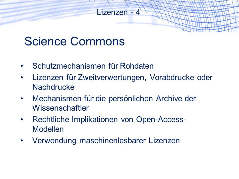 Science Commons Schutzmechanismen für Rohdaten Lizenzen für Zweitverwertungen, Vorabdrucke oder Nachdrucke Mechanismen für die persönlichen Archive de
