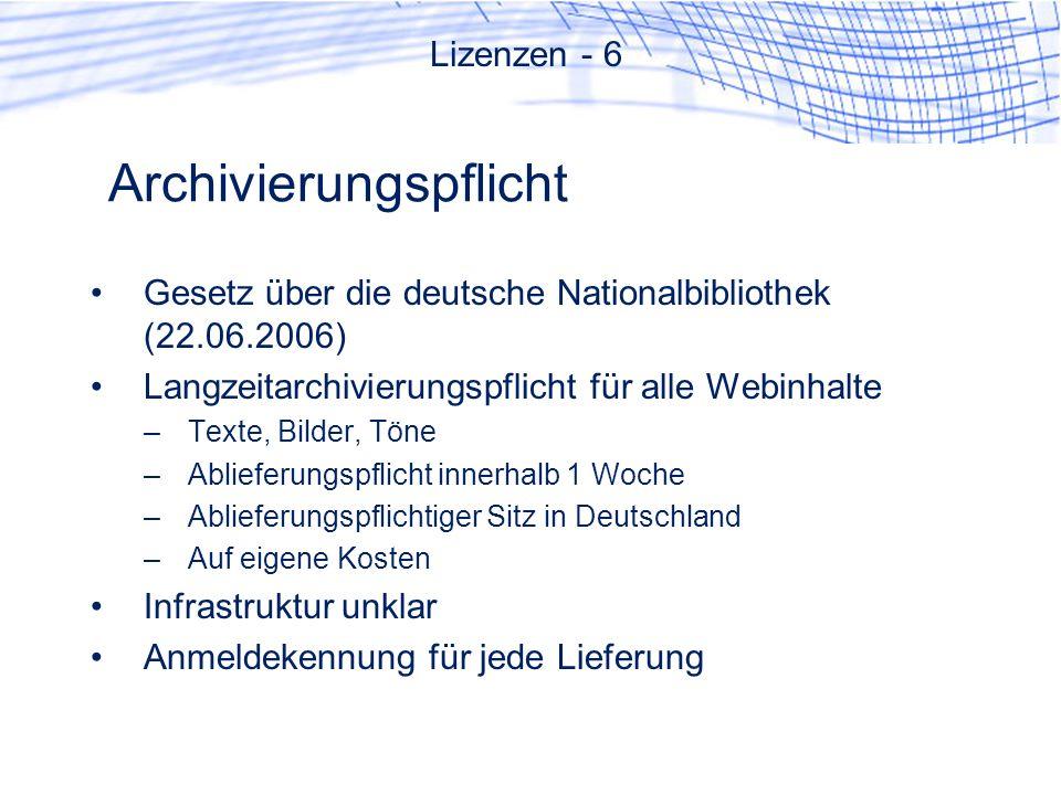 Archivierungspflicht Gesetz über die deutsche Nationalbibliothek (22.06.2006) Langzeitarchivierungspflicht für alle Webinhalte –Texte, Bilder, Töne –A