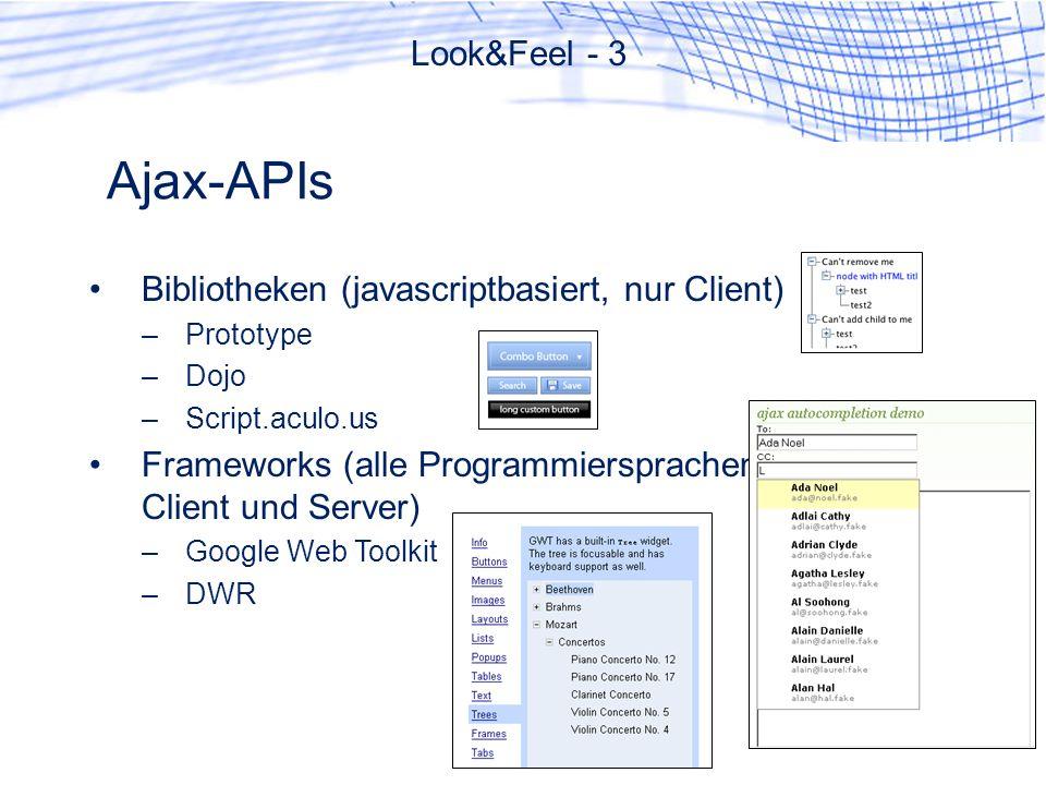 Ajax-APIs Look&Feel - 3 Bibliotheken (javascriptbasiert, nur Client) –Prototype –Dojo –Script.aculo.us Frameworks (alle Programmiersprachen, Client und Server) –Google Web Toolkit –DWR