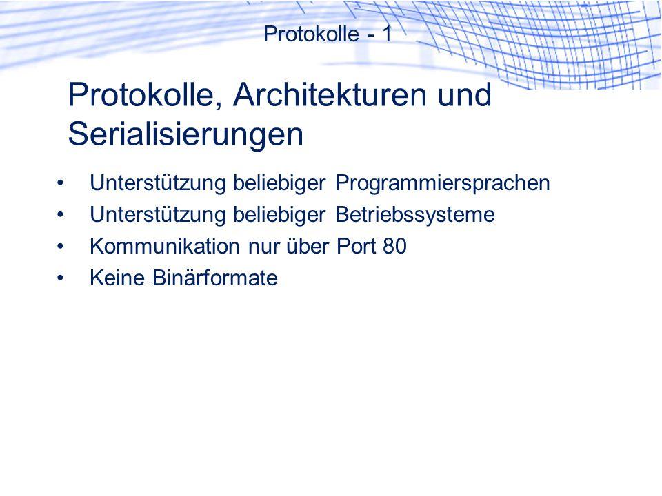 Protokolle, Architekturen und Serialisierungen Unterstützung beliebiger Programmiersprachen Unterstützung beliebiger Betriebssysteme Kommunikation nur über Port 80 Keine Binärformate Protokolle - 1