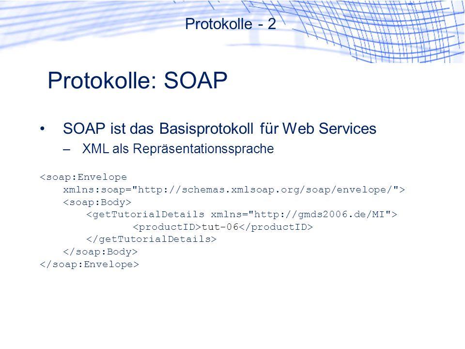 Protokolle: SOAP SOAP ist das Basisprotokoll für Web Services –XML als Repräsentationssprache tut-06 Protokolle - 2