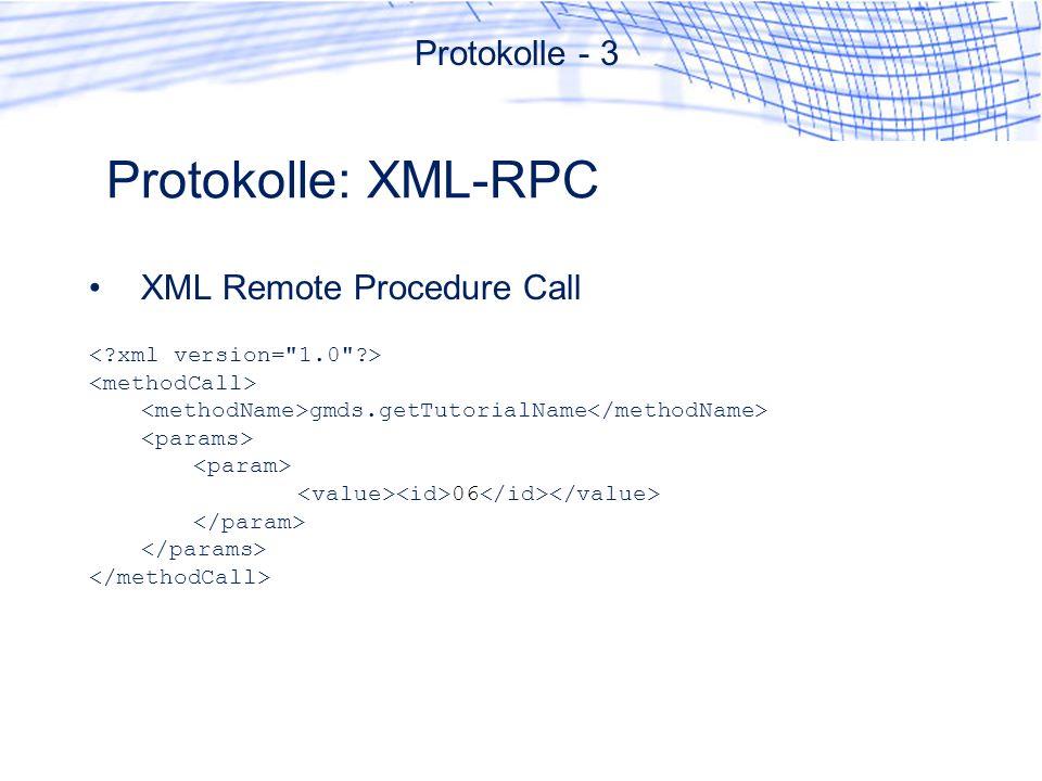 Protokolle: XML-RPC XML Remote Procedure Call gmds.getTutorialName 06 Protokolle - 3