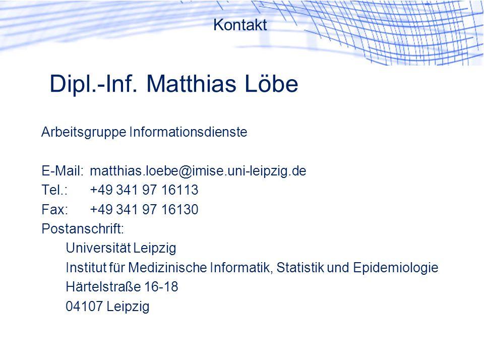 Dipl.-Inf. Matthias Löbe Arbeitsgruppe Informationsdienste E-Mail:matthias.loebe@imise.uni-leipzig.de Tel.:+49 341 97 16113 Fax:+49 341 97 16130 Posta