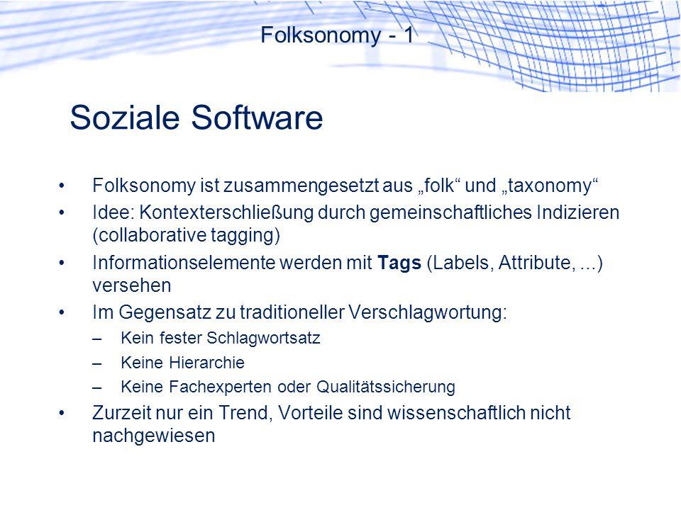 Soziale Software Folksonomy ist zusammengesetzt aus folk und taxonomy Idee: Kontexterschließung durch gemeinschaftliches Indizieren (collaborative tag