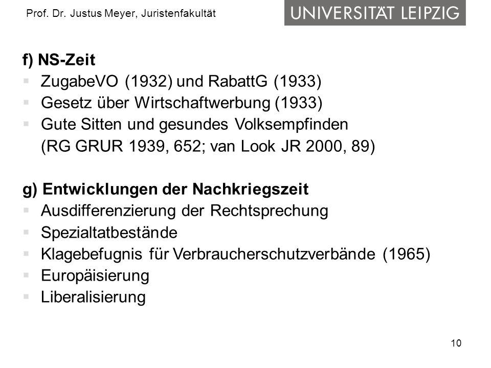 10 Prof. Dr. Justus Meyer, Juristenfakultät f) NS-Zeit ZugabeVO (1932) und RabattG (1933) Gesetz über Wirtschaftwerbung (1933) Gute Sitten und gesunde