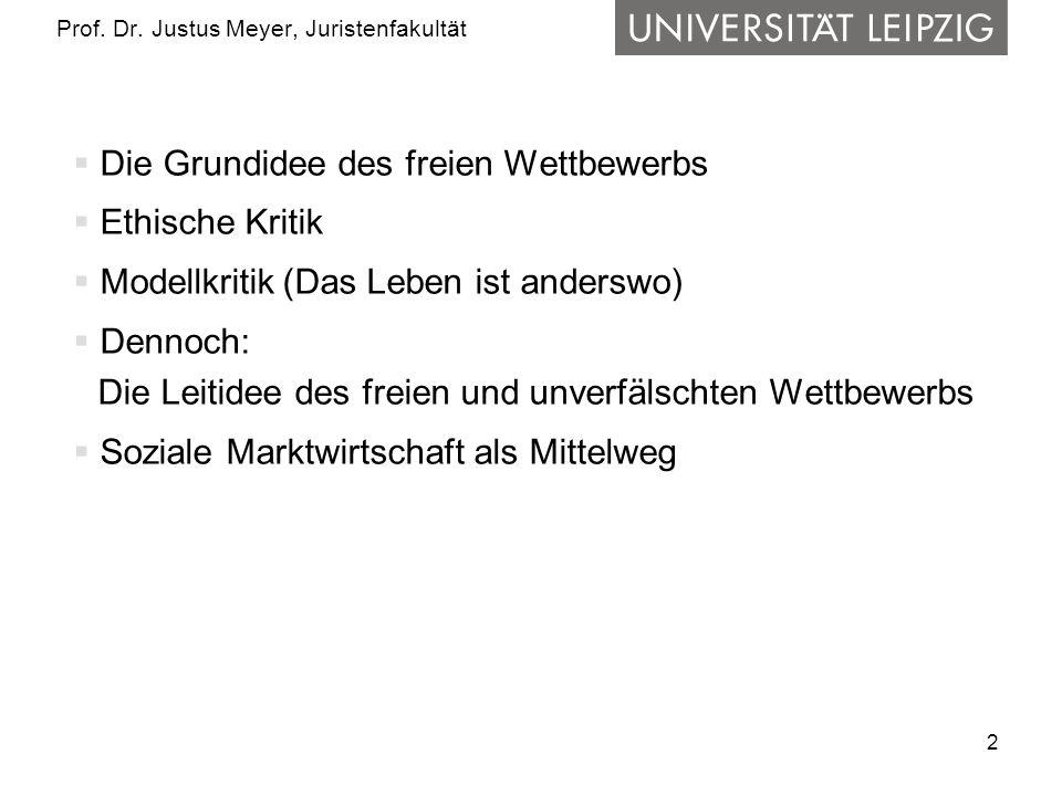 2 Prof. Dr. Justus Meyer, Juristenfakultät Die Grundidee des freien Wettbewerbs Ethische Kritik Modellkritik (Das Leben ist anderswo) Dennoch: Die Lei