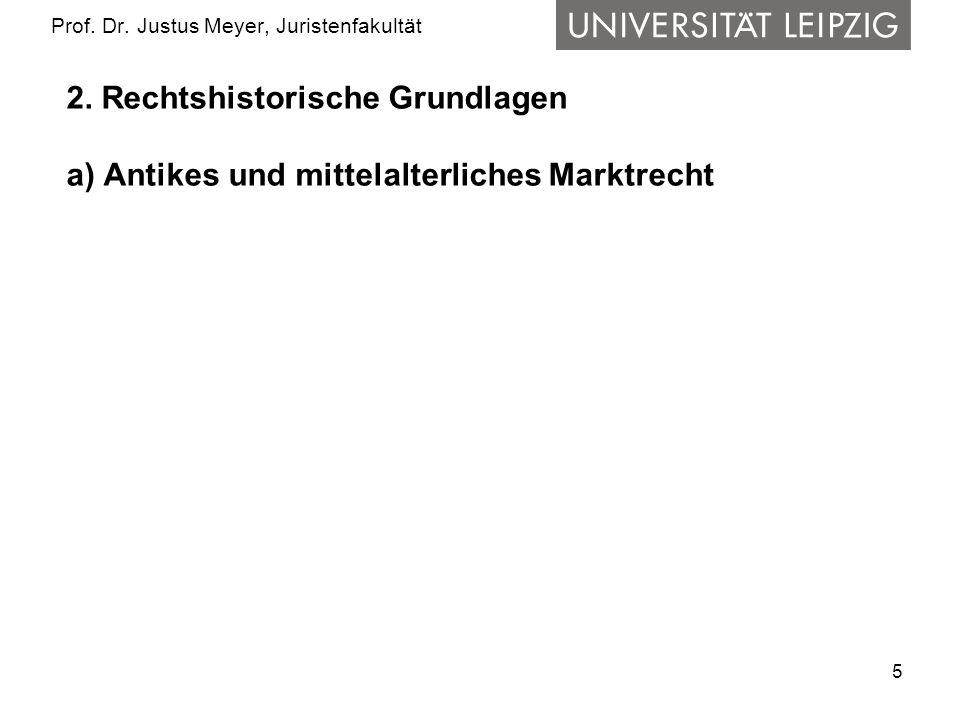 5 Prof. Dr. Justus Meyer, Juristenfakultät 2. Rechtshistorische Grundlagen a) Antikes und mittelalterliches Marktrecht