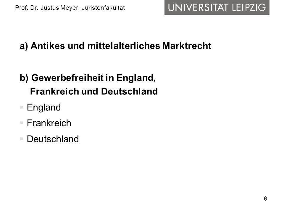 6 Prof. Dr. Justus Meyer, Juristenfakultät a) Antikes und mittelalterliches Marktrecht b) Gewerbefreiheit in England, Frankreich und Deutschland Engla