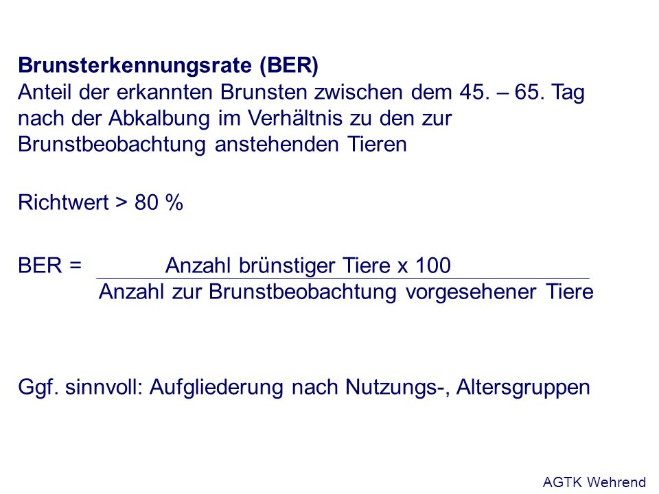 Brunsterkennungsrate (BER) Anteil der erkannten Brunsten zwischen dem 45. – 65. Tag nach der Abkalbung im Verhältnis zu den zur Brunstbeobachtung anst