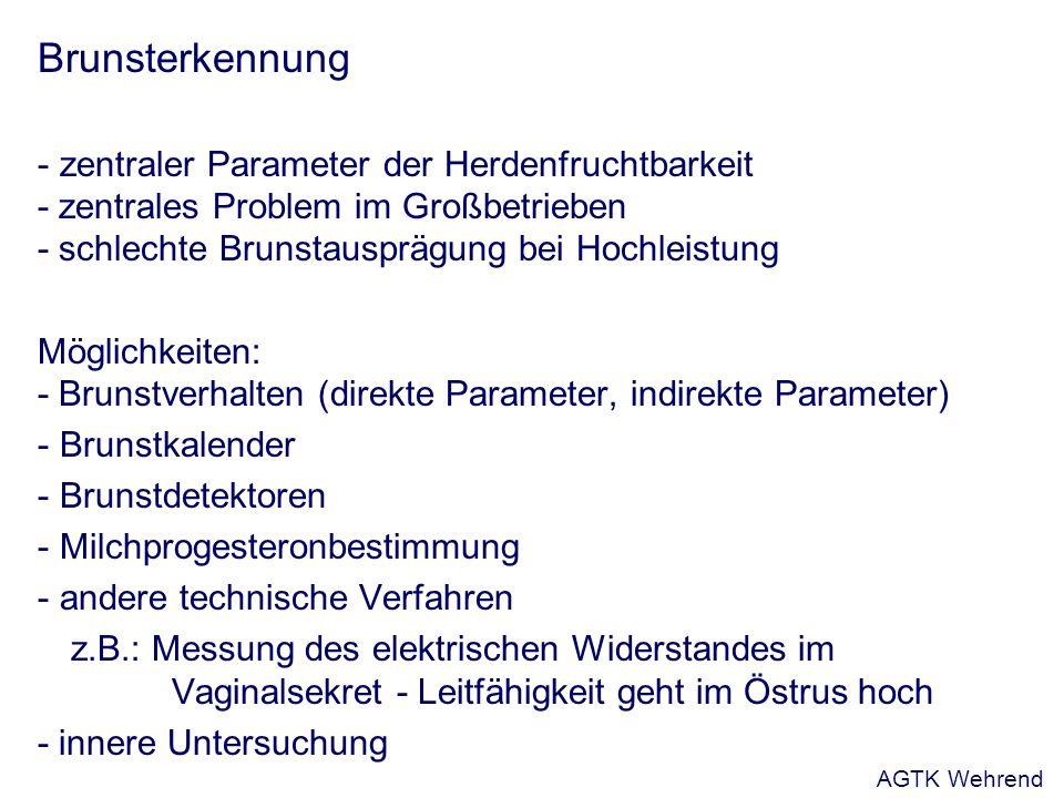 Brunsterkennung - zentraler Parameter der Herdenfruchtbarkeit - zentrales Problem im Großbetrieben - schlechte Brunstausprägung bei Hochleistung Mögli