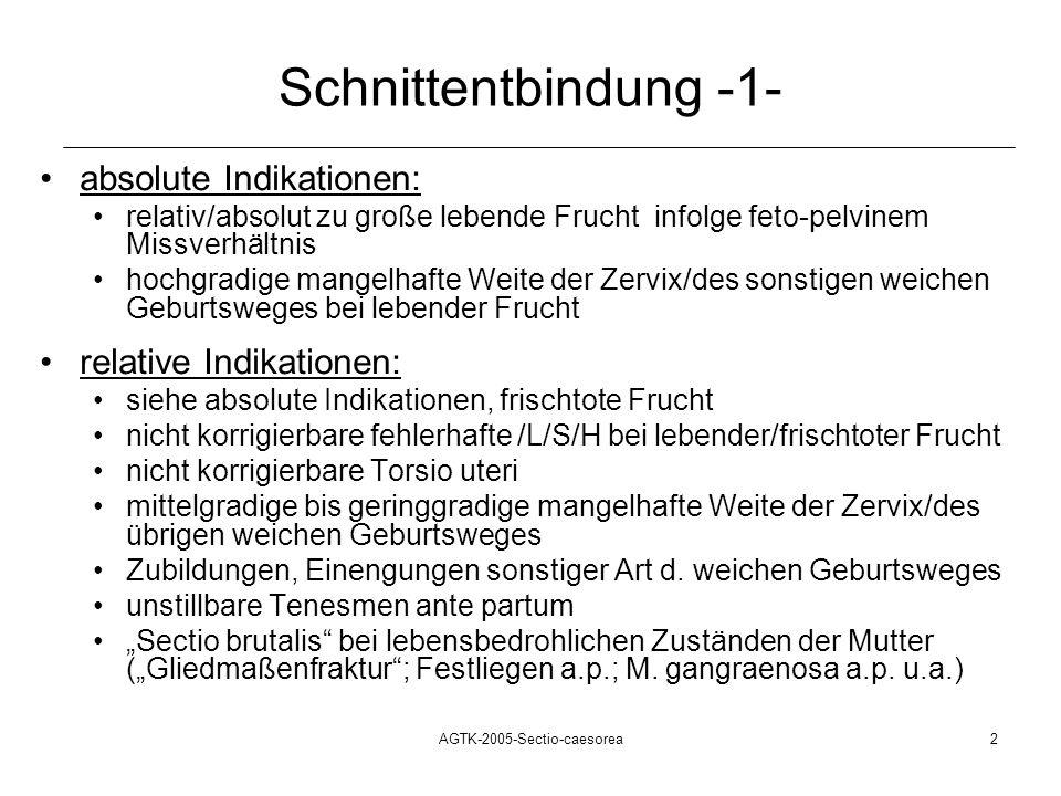 AGTK-2005-Sectio-caesorea2 Schnittentbindung -1- absolute Indikationen: relativ/absolut zu große lebende Frucht infolge feto-pelvinem Missverhältnis h