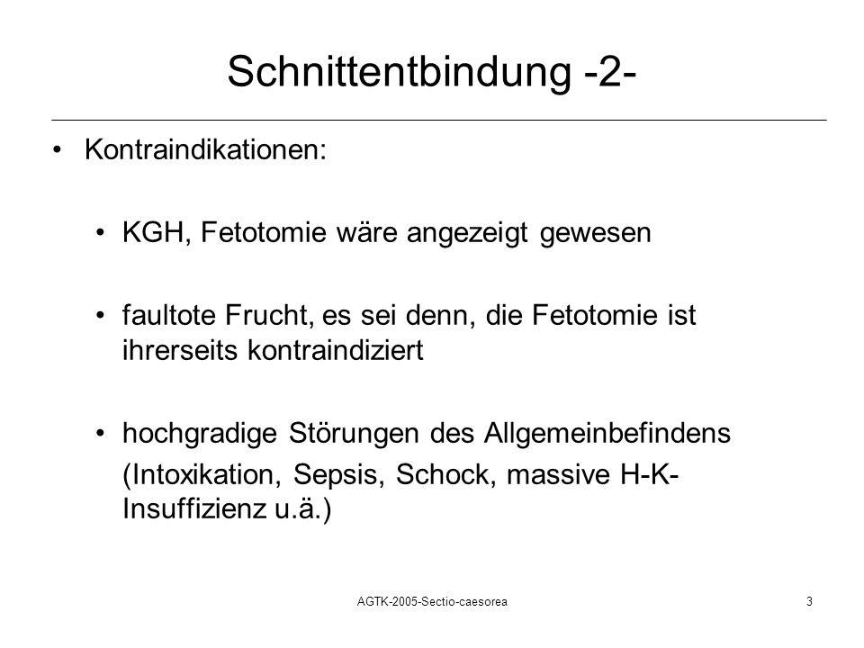 AGTK-2005-Sectio-caesorea3 Schnittentbindung -2- Kontraindikationen: KGH, Fetotomie wäre angezeigt gewesen faultote Frucht, es sei denn, die Fetotomie