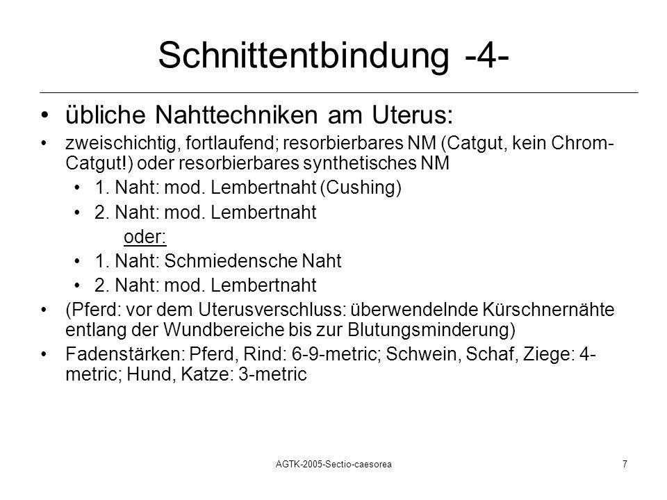 AGTK-2005-Sectio-caesorea7 Schnittentbindung -4- übliche Nahttechniken am Uterus: zweischichtig, fortlaufend; resorbierbares NM (Catgut, kein Chrom- C