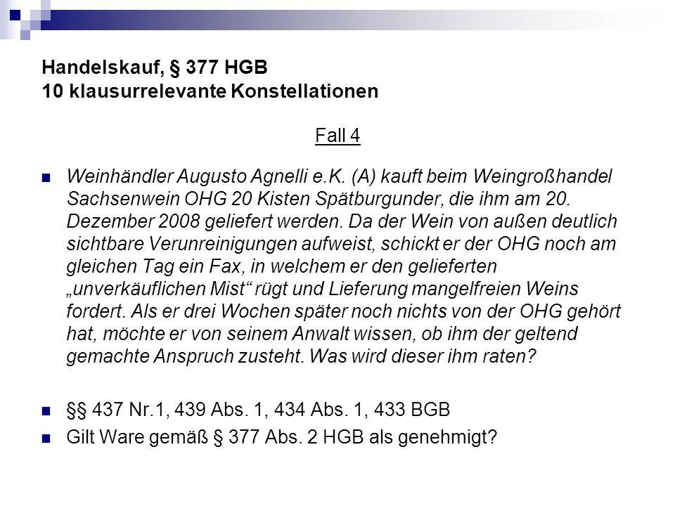 Handelskauf, § 377 HGB 10 klausurrelevante Konstellationen Fall 4 Weinhändler Augusto Agnelli e.K. (A) kauft beim Weingroßhandel Sachsenwein OHG 20 Ki