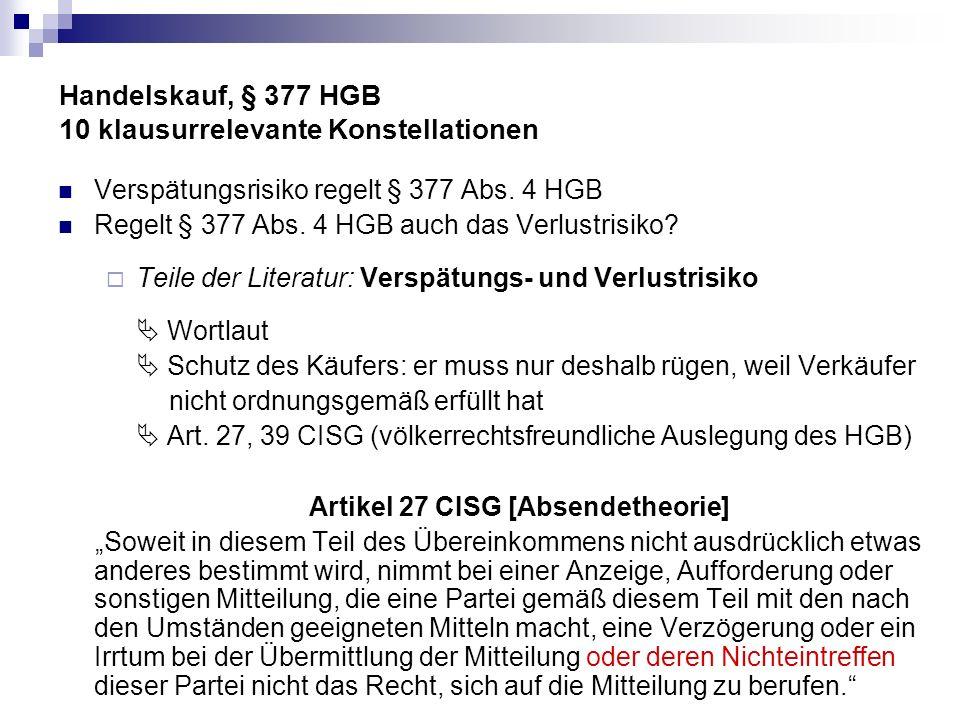 Handelskauf, § 377 HGB 10 klausurrelevante Konstellationen Verspätungsrisiko regelt § 377 Abs. 4 HGB Regelt § 377 Abs. 4 HGB auch das Verlustrisiko? T