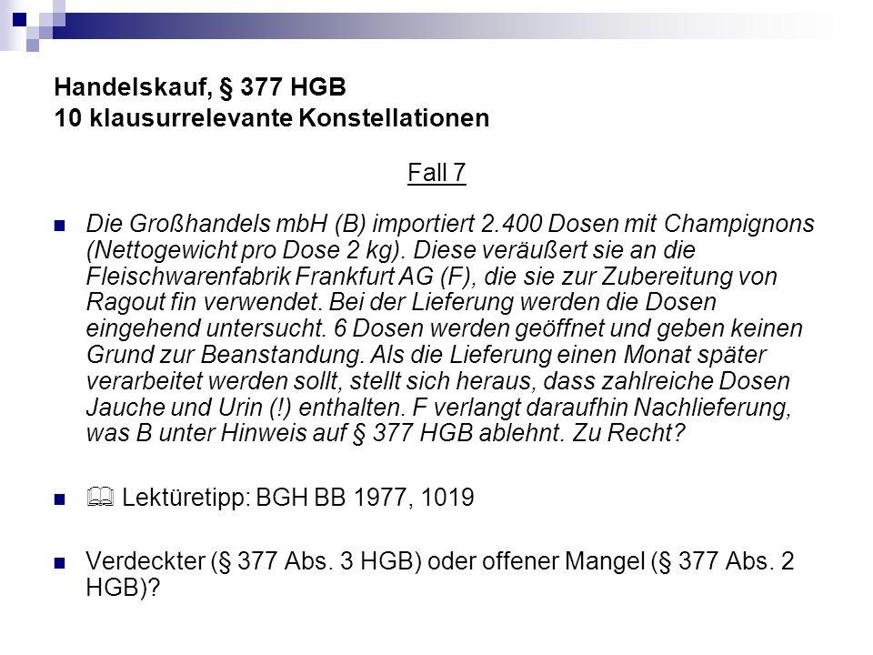 Handelskauf, § 377 HGB 10 klausurrelevante Konstellationen Fall 7 Die Großhandels mbH (B) importiert 2.400 Dosen mit Champignons (Nettogewicht pro Dos