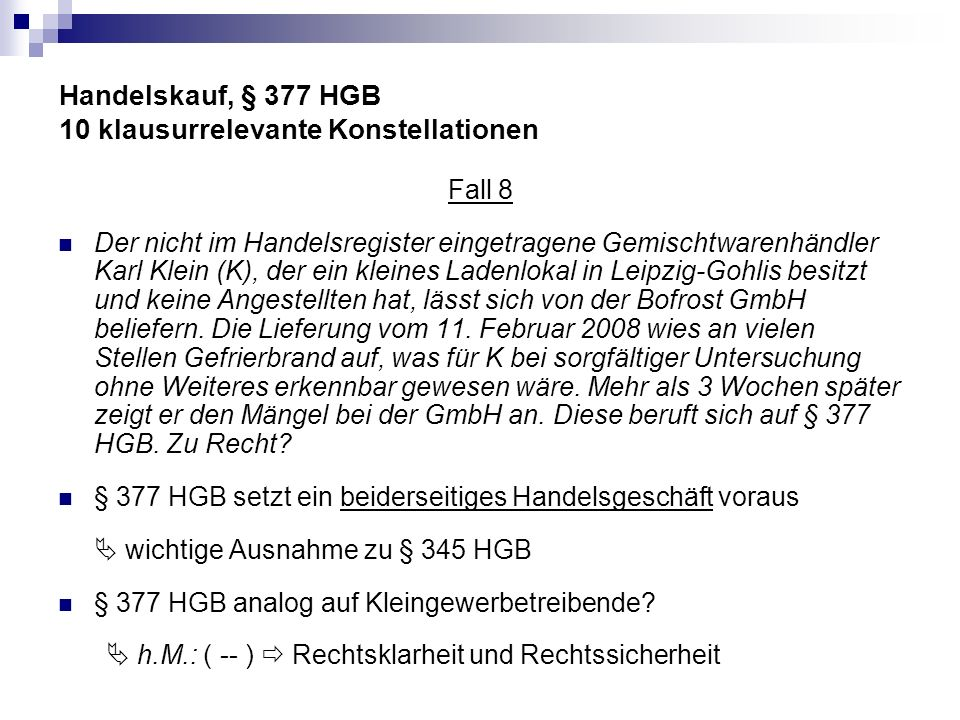 Handelskauf, § 377 HGB 10 klausurrelevante Konstellationen Fall 8 Der nicht im Handelsregister eingetragene Gemischtwarenhändler Karl Klein (K), der e