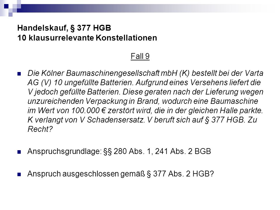Handelskauf, § 377 HGB 10 klausurrelevante Konstellationen Fall 9 Die Kölner Baumaschinengesellschaft mbH (K) bestellt bei der Varta AG (V) 10 ungefül
