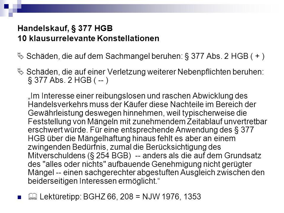 Handelskauf, § 377 HGB 10 klausurrelevante Konstellationen Schäden, die auf dem Sachmangel beruhen: § 377 Abs. 2 HGB ( + ) Schäden, die auf einer Verl
