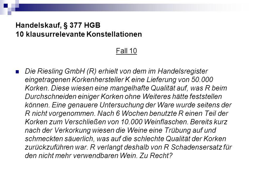 Handelskauf, § 377 HGB 10 klausurrelevante Konstellationen Fall 10 Die Riesling GmbH (R) erhielt von dem im Handelsregister eingetragenen Korkenherste