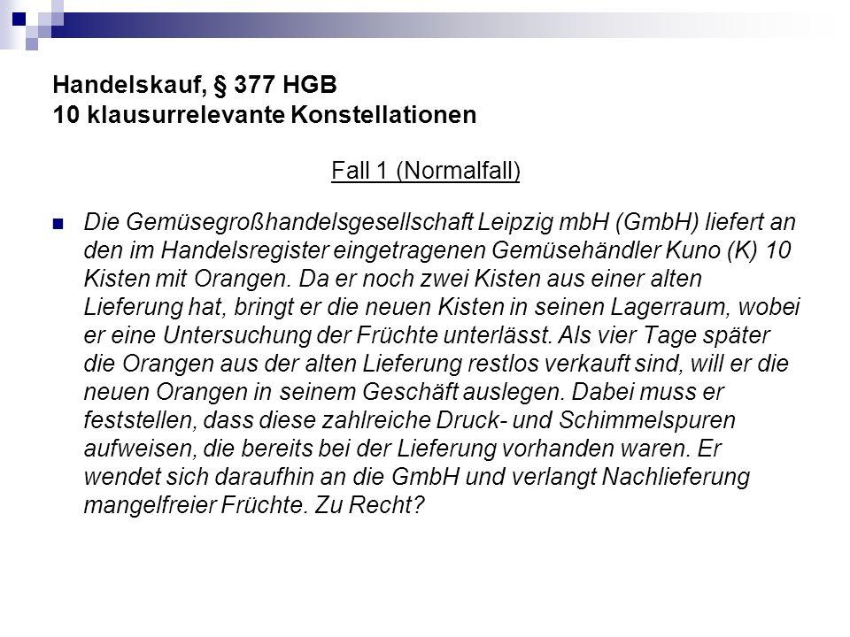 Handelskauf, § 377 HGB 10 klausurrelevante Konstellationen Fall 10 Die Riesling GmbH (R) erhielt von dem im Handelsregister eingetragenen Korkenhersteller K eine Lieferung von 50.000 Korken.
