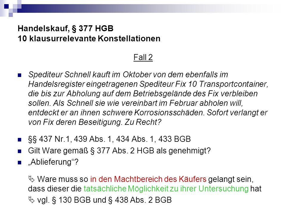 Handelskauf, § 377 HGB 10 klausurrelevante Konstellationen Fall 6b Die Großhandels mbH (B) lässt sich vom Lebensmittelkonzern Ferrero (F) Waren liefern.