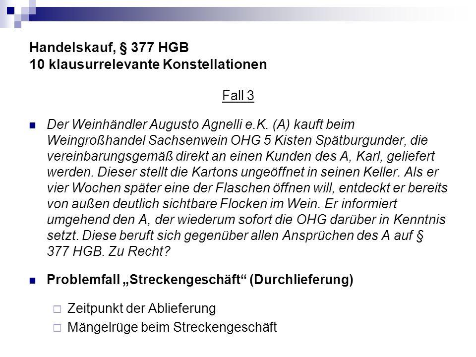 Handelskauf, § 377 HGB 10 klausurrelevante Konstellationen Fall 3 Der Weinhändler Augusto Agnelli e.K. (A) kauft beim Weingroßhandel Sachsenwein OHG 5