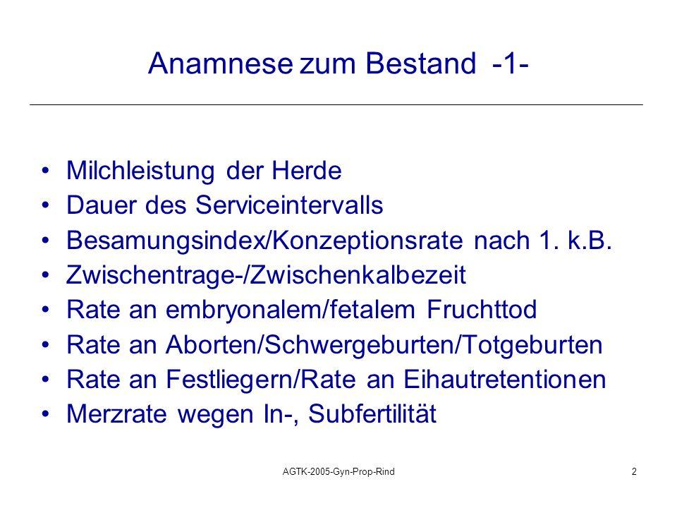 AGTK-2005-Gyn-Prop-Rind2 Anamnese zum Bestand -1- Milchleistung der Herde Dauer des Serviceintervalls Besamungsindex/Konzeptionsrate nach 1. k.B. Zwis