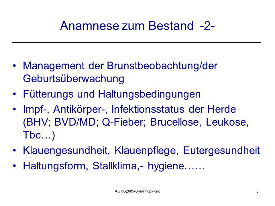 AGTK-2005-Gyn-Prop-Rind3 Anamnese zum Bestand -2- Management der Brunstbeobachtung/der Geburtsüberwachung Fütterungs und Haltungsbedingungen Impf-, An