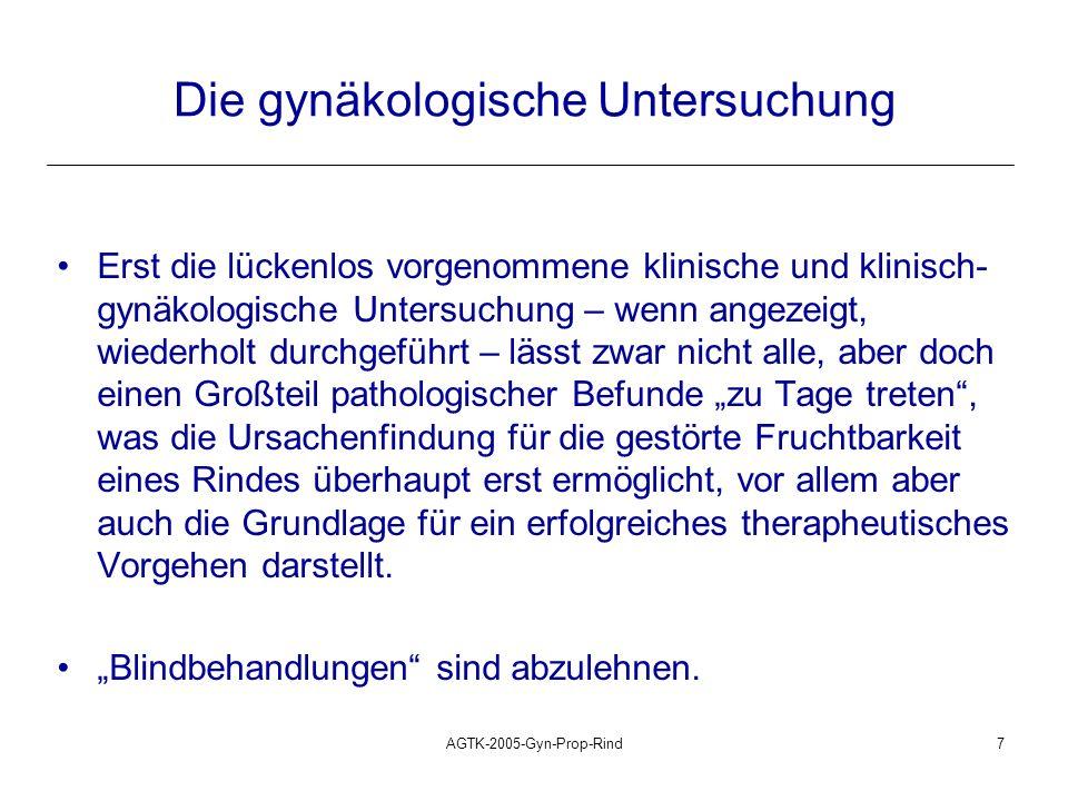 AGTK-2005-Gyn-Prop-Rind7 Die gynäkologische Untersuchung Erst die lückenlos vorgenommene klinische und klinisch- gynäkologische Untersuchung – wenn an