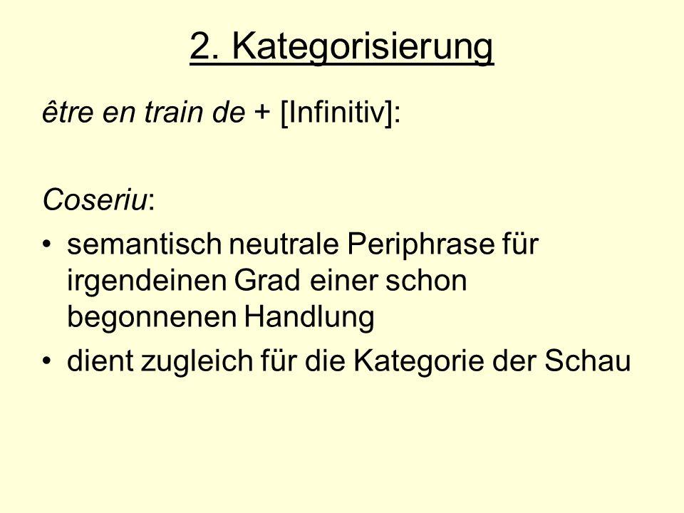 2. Kategorisierung être en train de + [Infinitiv]: Coseriu: semantisch neutrale Periphrase für irgendeinen Grad einer schon begonnenen Handlung dient