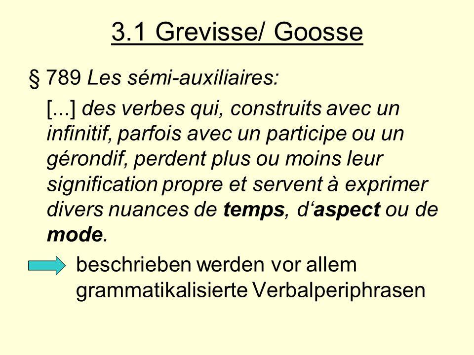 3.1 Grevisse/ Goosse § 789 Les sémi-auxiliaires: [...] des verbes qui, construits avec un infinitif, parfois avec un participe ou un gérondif, perdent