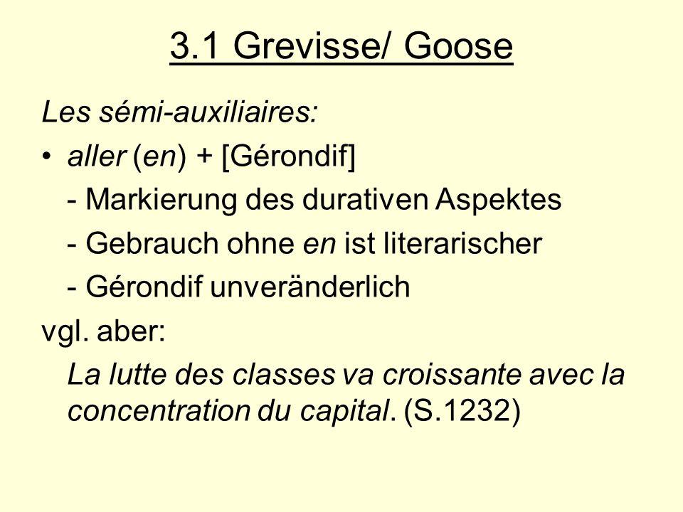3.1 Grevisse/ Goose Les sémi-auxiliaires: aller (en) + [Gérondif] - Markierung des durativen Aspektes - Gebrauch ohne en ist literarischer - Gérondif