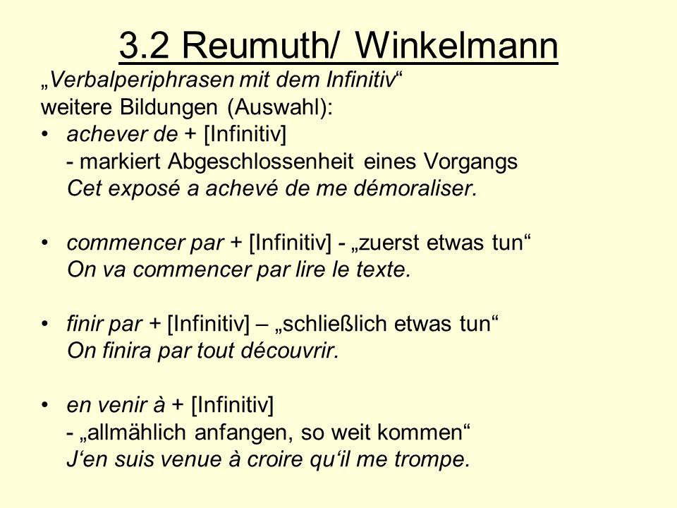 3.2 Reumuth/ Winkelmann Verbalperiphrasen mit dem Infinitiv weitere Bildungen (Auswahl): achever de + [Infinitiv] - markiert Abgeschlossenheit eines V
