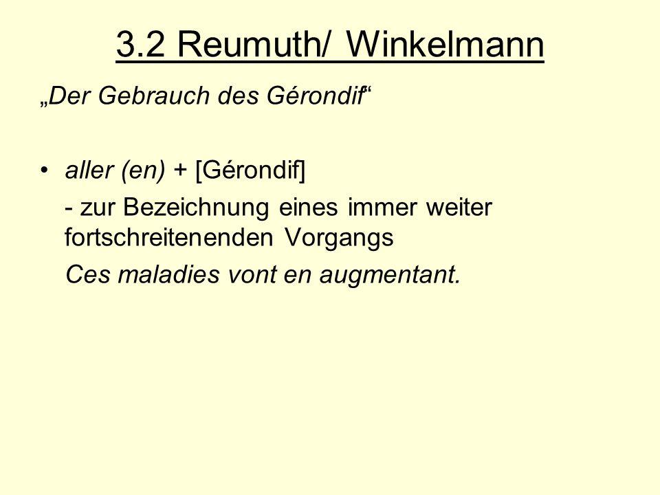 3.2 Reumuth/ Winkelmann Der Gebrauch des Gérondif aller (en) + [Gérondif] - zur Bezeichnung eines immer weiter fortschreitenenden Vorgangs Ces maladie
