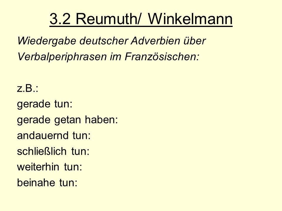 3.2 Reumuth/ Winkelmann Wiedergabe deutscher Adverbien über Verbalperiphrasen im Französischen: z.B.: gerade tun: gerade getan haben: andauernd tun: s