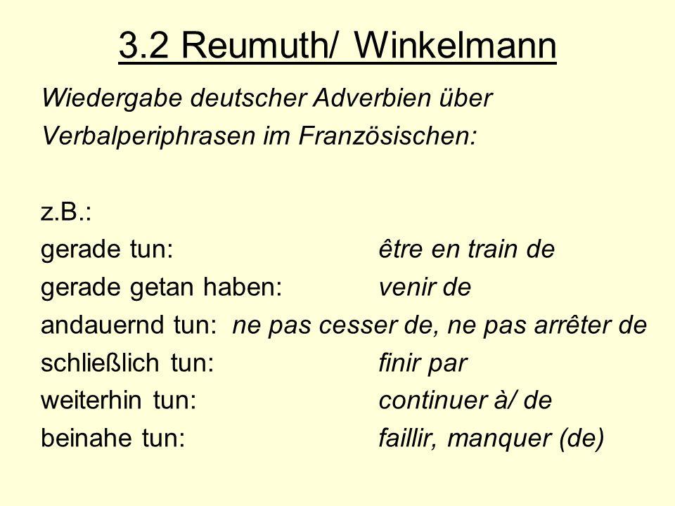 3.2 Reumuth/ Winkelmann Wiedergabe deutscher Adverbien über Verbalperiphrasen im Französischen: z.B.: gerade tun: être en train de gerade getan haben: