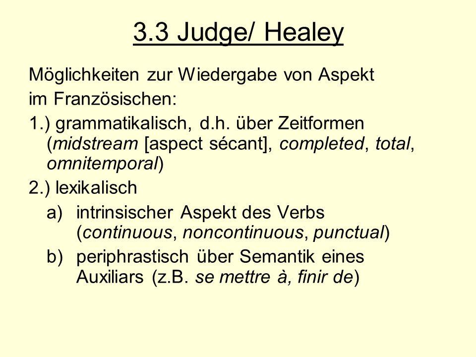 3.3 Judge/ Healey Möglichkeiten zur Wiedergabe von Aspekt im Französischen: 1.) grammatikalisch, d.h. über Zeitformen (midstream [aspect sécant], comp