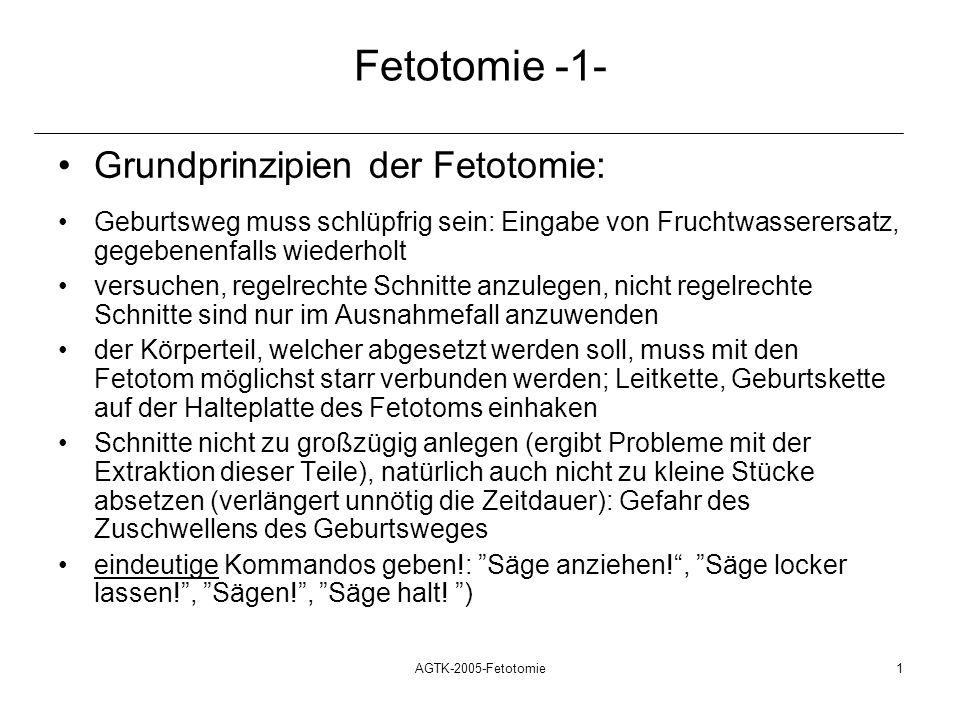 AGTK-2005-Fetotomie1 Fetotomie -1- Grundprinzipien der Fetotomie: Geburtsweg muss schlüpfrig sein: Eingabe von Fruchtwasserersatz, gegebenenfalls wied