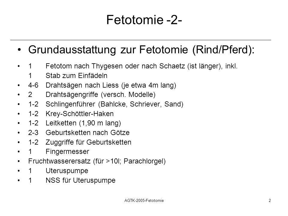 AGTK-2005-Fetotomie2 Fetotomie -2- Grundausstattung zur Fetotomie (Rind/Pferd): 1Fetotom nach Thygesen oder nach Schaetz (ist länger), inkl. 1 Stab zu