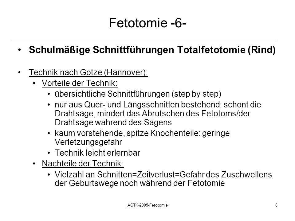 AGTK-2005-Fetotomie6 Fetotomie -6- Schulmäßige Schnittführungen Totalfetotomie (Rind) Technik nach Götze (Hannover): Vorteile der Technik: übersichtli
