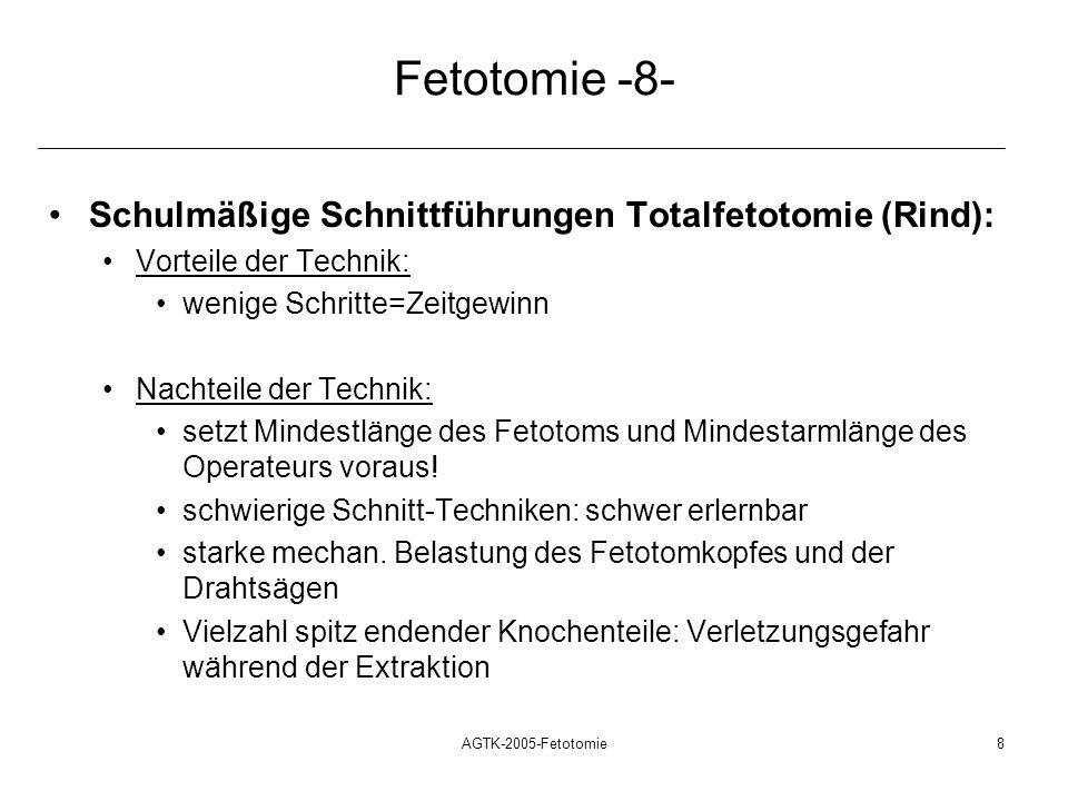 AGTK-2005-Fetotomie8 Fetotomie -8- Schulmäßige Schnittführungen Totalfetotomie (Rind): Vorteile der Technik: wenige Schritte=Zeitgewinn Nachteile der